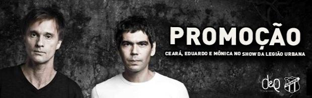 """Promoção """"Ceará, Eduardo e Mônica no show do Legião Urbana"""""""