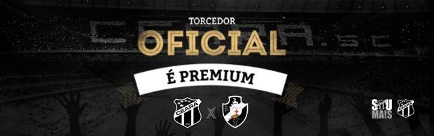 Torcedor Oficial é PREMIUM – Ceará x Vasco