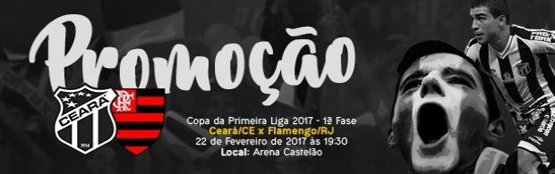 Promoção: Ceará x Flamengo - Primeira Liga